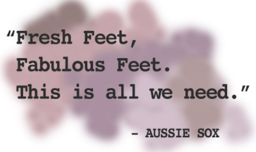 "Image with quote saying ""Fresh Feet, Fabulous Feet. This is all we need."" -Aussie Sox"
